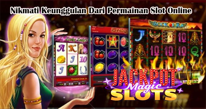 Nikmati Keunggulan Dari Permainan Slot Online